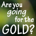 Are You Going for the Gold?