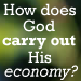 How Does God Carry Out His Economy?