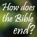 How Does the Bible End?