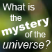 What is the Mystery of the Universe?