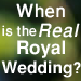 When is the Real Royal Wedding?