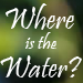Where is the Water?